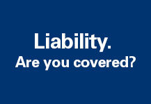 Liability. Are you Covered?